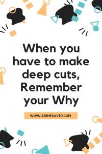 When you have to make deep cuts Remember your Why