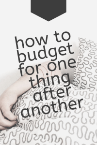 how to budget for one thing after another