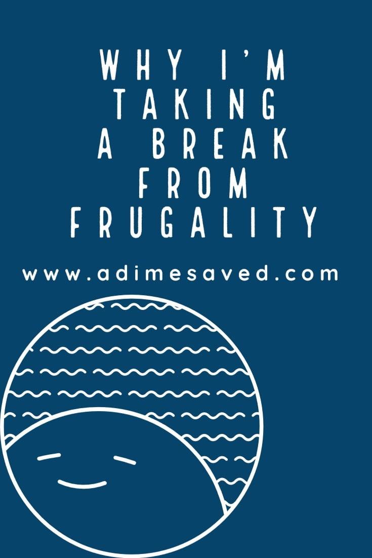taking a break from frugality