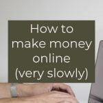 Make money online slowly