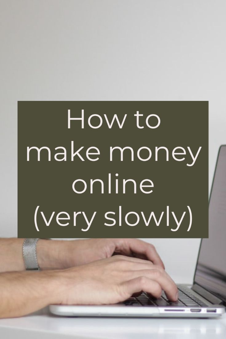 Make money online slowly