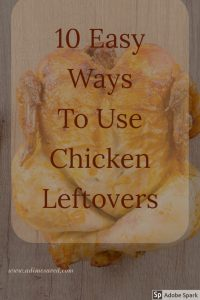 10 Easy Ways to use chicken leftovers