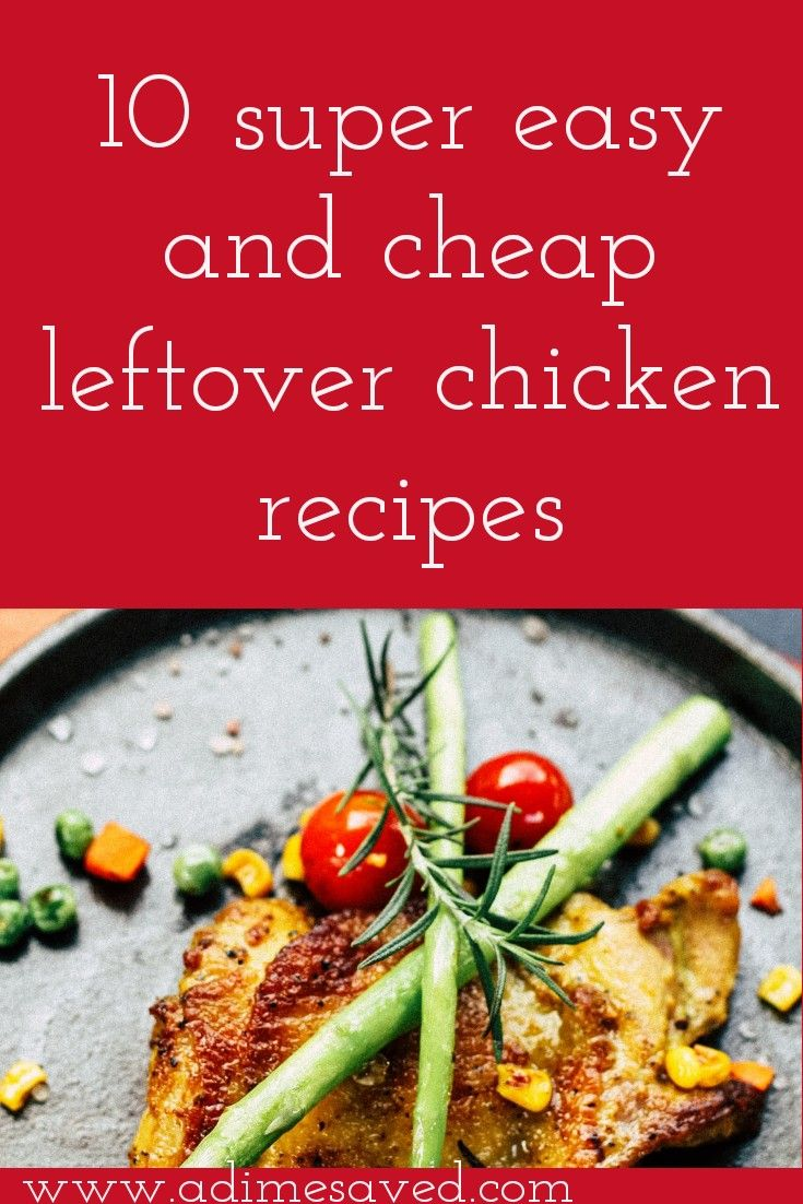 10 super easy and cheap leftover chicken recipes