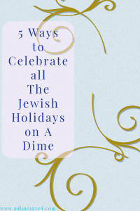 5 Ways to Celebrate all The Jewish Holidays on A Dime