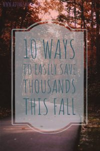 10 Ways to Easily Save Thousands This Fall