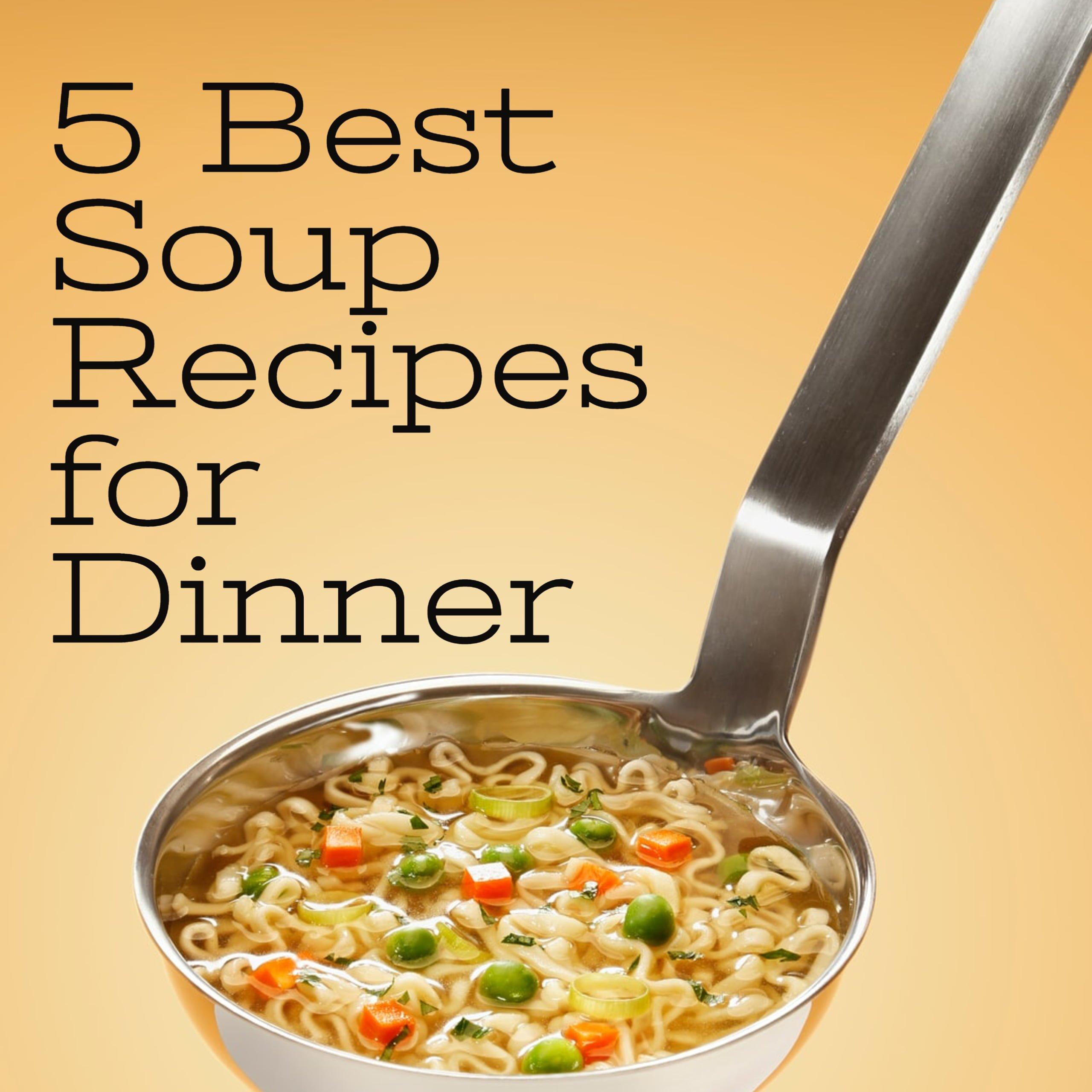 5 Best Soup Recipes for Dinner