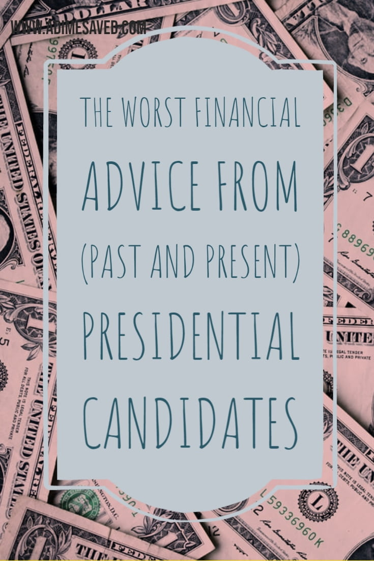 The Worst Financial Advice from (Past and Present) Presidential Candidates