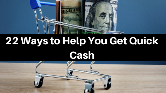 22 Ways to Help You Get Quick Cash