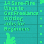 14 Sure-Fire Ways to Get Freelance Writing Jobs for Beginners