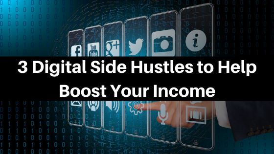 3 Digital Side Hustles to Help Boost Your Income