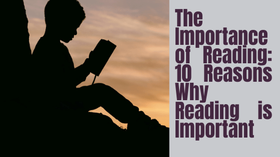 The Importance of Reading: 10 Reasons Why Reading is Important