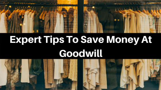 Expert Tips On Saving Money At Goodwill