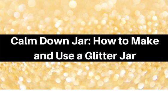 Calm Down Jar: How to Make and Use a Glitter Jar