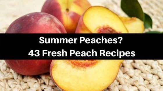 Summer Peaches? 43 Fresh Peach Recipes