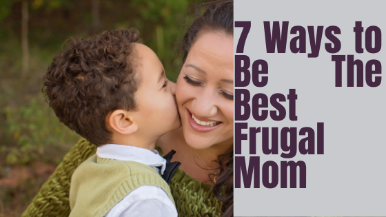 7 Ways to Be The Best Frugal Mom