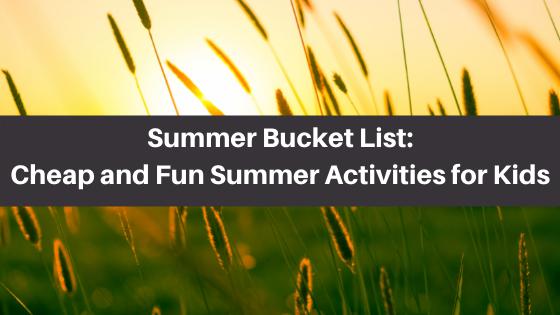 Summer Bucket List- Cheap and Fun Summer Activities for Kids